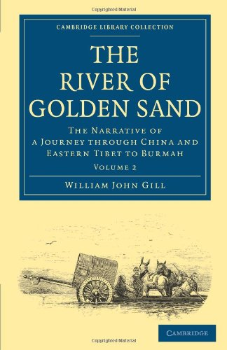 River of Golden Sand: die Erzählung einer Reise durch China und Ost-Tibet, Myanmar (Cambridge Library Collection - Reisen und Entdeckungen in Asien)