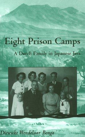 Eight Prison Camps: A Dutch Family in Japanese Java (Monographs in International Studies, Southeast Asia) (Research in International Studies - Southeast Asia Series)