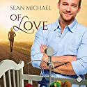 Of Love Audiobook by Sean Michael Narrated by Michael Pauley