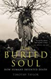 The Buried Soul: How Humans Invented Death (1857026993) by Taylor, Timothy