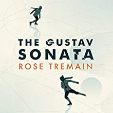 The Gustav Sonata Audiobook by Rose Tremain Narrated by Mark Meadows