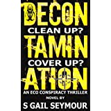 Decontamination: Clean Up? Cover Up? An Eco Conspiracy Thriller Novel (Rogue Science Book 1)by S Gail Seymour