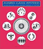 img - for Mimbres Classic Mysteries: Restructuring a Lost Culture Through Its Pottery book / textbook / text book