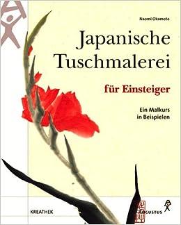 Japanische Tuschemalerei für Einsteiger. Ein Malkurs in Beispielen