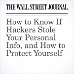 How to Know If Hackers Stole Your Personal Info, and How to Protect Yourself | Nathan Olivarez-Giles