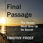 Final Passage: The Ocean Must Give Up Its Secret | Timothy Frost