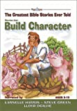 Stories That Build Character with CD (Audio) (Greatest Bible Stories Ever Told) (0805424695) by Elkins, Stephen