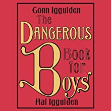 The Dangerous Book for Boys (       ABRIDGED) by Conn Iggulden, Hal Iggulden Narrated by Oliver Wyman