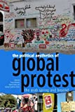 The Political Aesthetics of Global Protest: The Arab Spring and Beyond