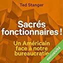 Sacrés fonctionnaires ! Un Américain face à notre bureaucratie | Livre audio Auteur(s) : Ted Stanger Narrateur(s) : Lemmy Constantine