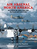 P.H. Butler Air Arsenal North America: Aircraft for the Allies, 1938-1945