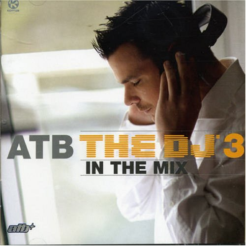 Atb - Atb The Dj In The Mix 3 - Zortam Music
