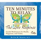 Ten Minutes to Relax: Experience The Love Responseby M.D. Eva Selhub