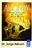 Adonay: Novela Iniciatica Del Colegio De Los Magos / Initiation Novel of the Magician College (Horus) (Spanish Edition) (9501700038) by Adoum, Jorge