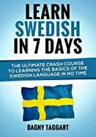 Learn Swedish In 7 DAYS! The Ultimate Crash Course to Learning the Basics of the Swedish Language in No Time