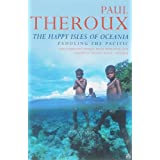 The Happy Isles of Oceania: Paddling the Pacificby Paul Theroux