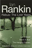 """Ian Rankin: Three Great Novels: The Lost Years: Let It Bleed, Black & Blue, The Hanging Garden: """"Let It Bleed"""", """"Black and Blue"""", """"The Hanging Garden"""""""