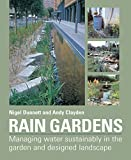 Rain Gardens: Managing Water Sustainably in the Garden and Designed Landscape