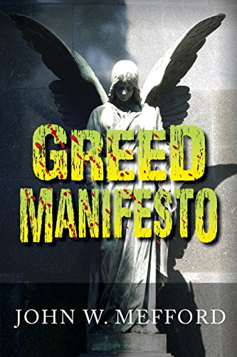 Last chance to discover Greed Manifesto by John W. Mefford – Now just 99 cents!!