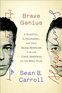 Brave Genius: A Scientist, a Philosopher, and Their Daring Adventures from the French Resistance to the Nobel... by Sean B. Carroll