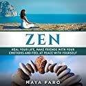 Zen: Heal Your Life, Make Friends with Your Emotions and Feel at Peace with Yourself Audiobook by Maya Faro Narrated by Bo Morgan