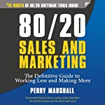 80/20 Sales and Marketing: The Definitive Guide to Working Less and Making More (       UNABRIDGED) by Perry Marshall Narrated by Ron Allan