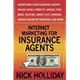 Internet Marketing for Insurance Agents: Advertising Your Insurance Agency Online Using a Website, Google, Facebook, YouTube, Angie's List, LinkedIn, Search Engine Optimization (SEO), and More! ~ Nick Holliday
