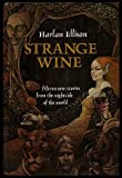 Strange Wine: Fifteen New Stories from the Nightside of the World (0060111135) by Harlan Ellison