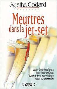Meurtres dans la jet-set : Gucci - Versae - Safra - Su-Zie Mostberger - Francesca Agusta et les autres par Agathe Godard