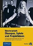 Image de Theaterarbeit: Übungen, Spiele und Projektideen: Praxiserprobte Materialien für das Fach Darstelle