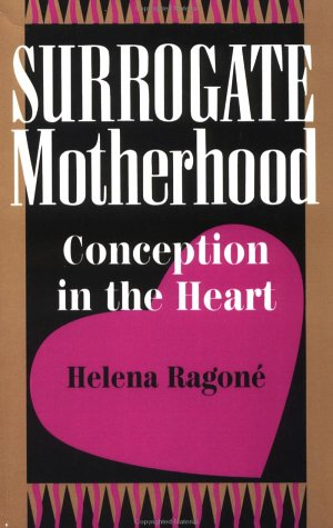 Surrogate Motherhood: Conception In The Heart (Institutional Structures of Feeling), Helena Ragone