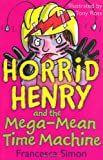 Horrid Henry and the Mega-Mean Time Machine (Horrid Henry - book 13): Bk. 13