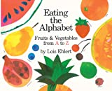 Lois Ehlert Eating the Alphabet: Fruits and Vegetables from A to Z (Voyager Books)