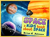 Space! A Kids Book About Space - Fun Facts and Pictures About Outer Space Exploration, Famous Astronauts, Space Ships and More