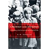 Orderly and Humane: The Expulsion of the Germans After the Second World Warby R.m. Douglas