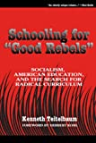 """Schooling for """"Good Rebels"""": Socialism, American Education, and the Search for Radical Curriculum"""