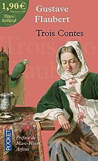 Trois contes : Un coeur simple - La l�gende de Saint Julien l'Hospitalier - H�rodias par Gustave Flaubert