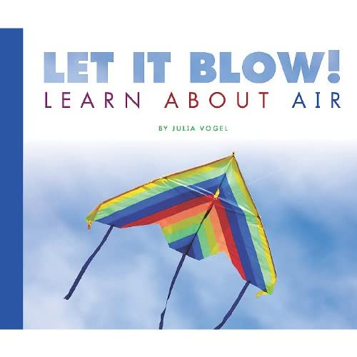Let It Blow! Learn about Air (Science Definitions) Julia Vogel and Jane Yamada