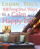 Lillian Too's 168 Feng Shui Ways to a Calm and Happy Life (1402722869) by Too, Lillian