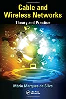 Cable and Wireless Networks: Theory and Practice Front Cover