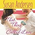That Thing Called Love (       UNABRIDGED) by Susan Andersen Narrated by Emily C. Michaels