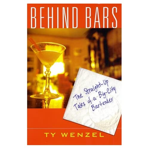 Behind Bars: The Straight-Up Tales of a Big-City Bartender, Wenzel, Ty