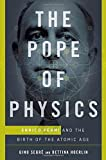 The Pope of Physics: Enrico Fermi and the Birth of the Atomic Age