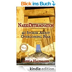 Naked Determination, 41 Stories About Overcoming Fear (English Edition)