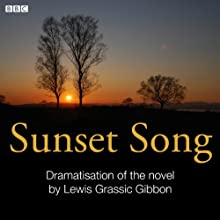 Sunset Song (Classic Serial)  by Lewis Grassic Gibbon, Gerda Stevenson (dramatisation) Narrated by Lesley Hart, Full Cast