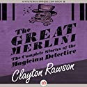 The Great Merlini: The Complete Stories of the Magician Detective (       UNABRIDGED) by Clayton Rawson Narrated by Gregory Gorton