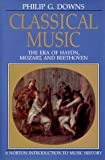 Classical Music: The Era of Haydn, Mozart, and Beethoven (The Norton Introduction to Music History) (039395191X) by Philip G. Downs