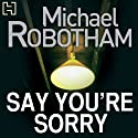 Say You're Sorry (       UNABRIDGED) by Michael Robotham Narrated by Sean Barrett