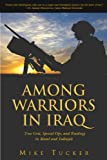 Among Warriors in Iraq: True Grit, Special Ops, and Raiding in Mosul and Fallujah (1592287328) by Tucker, Mike