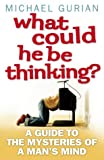 What Could He be Thinking?: A Guide to the Mysteries of a Man's Mind (0007176988) by Gurian, Michael